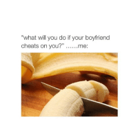 """haha @hoeposts: """"what will you do if your boyfriend  cheats on you?"""" ......me haha @hoeposts"""