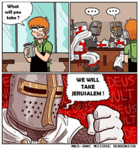 Deus vult!  From Micose Bubônica: what  will you  take?  DEUS  WE WILL  TAKE  JERUSALEM  MIKS BNC MICOSE BUBONICA Deus vult!  From Micose Bubônica