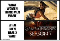 Game of Thrones, Memes, and Game: WHAT  WOMEN  THINK MEN  WANT  WHAT  MEN  GAME OF THRONES  REAL  SEASON 7  WANT  The moroccan throne agree?