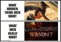 Game of Thrones, Game, and Women: WHAT  WOMEN  THINK MEN  WANT  WHAT  MEN  GAME OF THRONES  REALLY  SEASON 7  WANT  The moroccan throne https://t.co/9fEre0EjiA