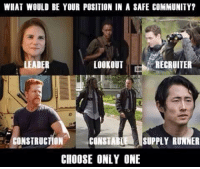 Recruiter personally: WHAT WOULD BE YOUR POSITION IN A 8AFE COMMUNITY?  LOOKOUT  RECRUITER  LEADER  CONSTRUCTION  CONSTABLE SUPPLY RUNNER  CHOOSE ONLY ONE Recruiter personally