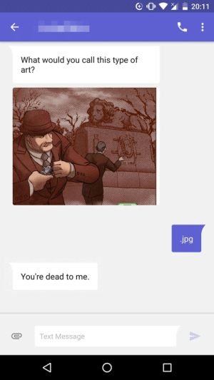 Text, Hilarious, and Texts: What would you call this type of  art?  Jpg  You're dead to me.  Text Message I think I am hilarious