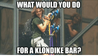 Would you scale Trump Tower?: WHAT WOULD YOU DO  FOR A  KLONDIKE BAR Would you scale Trump Tower?