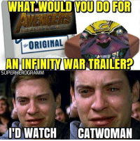 Bad, Memes, and Avengers: WHAT WOULD YOU DO FOR  ORIGINAL  AN INFINITY WAR TRAILER?  SUPERHEROGRAMM  I'D WATCH CATWOMAN Dear @marvelstudios , if you release the Infinity War trailer, I'll watch Catwoman. I'll even watch....😖the first half of Fant4stic.🤢🤢🤢🤢 That's how bad I want a trailer. Vis: @superherogramm avengersinfinitywar avengers infinitywar agentsofshield ageofultron captainamericacivilwar catwoman fant4stic fantasticfour spiderman spiderman2 peterparker tobeymaguire halleberry thanos ironman marvel