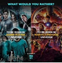 Facts, Harry Potter, and Memes: WHAT WOULD YOU RATHER?  TO BE BORN IN  HARRY POTTER  UNIVERSE  TO BE BORN IN  MARVEL CINEMATIC  UNIVERSE  IG I @CINFACTS  CINEMA  FACTS  ANDTS What are you choose? Comment below - - - harrypotter MCU avengers spiderman IronMan CaptainMarvel CaptainAmerica