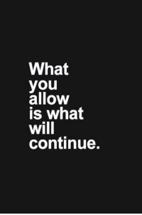 67 Motivational Inspirational Quotes to Help Motivate You 13: What  you  allow  is what  will  continue. 67 Motivational Inspirational Quotes to Help Motivate You 13