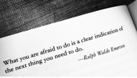 Ralph Waldo Emerson, Emerson, and Next: What you are afraid to do is a clear indication  the next thing you need to do.  of  Ralph Waldo Emerson