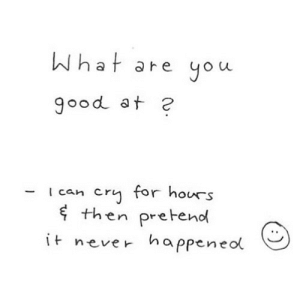 https://iglovequotes.net/: What  you  are  good at ?  cry for hours  ¢ then pretend  I can  it never  happened  (:) https://iglovequotes.net/