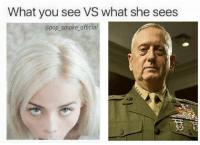 Mattis approves: What you see VS what she sees  @pop_smoke_official Mattis approves