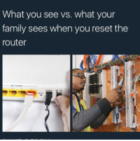 y'all think the 'IT' movie gonna b scary??: What you see vs. what your  family sees when you reset the  router  -AA ETHERNET  POWERON  RESET y'all think the 'IT' movie gonna b scary??