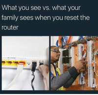 ethernet: What you see vs. what your  family sees when you reset the  router  ETHERNET