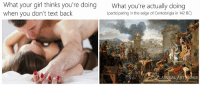 Memes, Girl, and Text: What your girl thinks you're doing  when you don't text back  What you're actually doing  (participating in the seige of Centobrigia in 142 BC)  LASSCAL ART MEMES Relatable