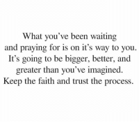 Morning motivation https://t.co/uEGUL7Y1QZ: What you've been waiting  and praying for is on it's way to you.  It's going to be bigger, better, and  greater than you've imagined.  Keep the faith and trust the process. Morning motivation https://t.co/uEGUL7Y1QZ