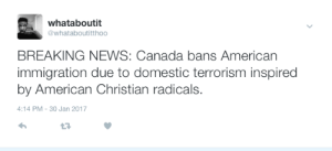 News, American, and Breaking News: whataboutit  @whataboutitthoo  BREAKING NEWS: Canada bans American  immigration due to domestic terrorism inspired  by American Christian radicals.  :14 PM-30 Jan 2017 Canada sends a strong message to Christian Terrorists