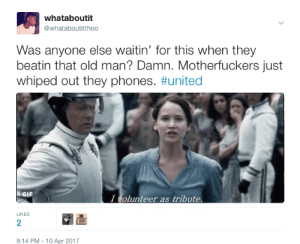 Gif, Old Man, and United: whataboutit  whataboutitthoo  Was anyone else waitin' for this when they  beatin that old man? Damn. Motherfuckers just  whiped out they phones. #united  GIF  I volunteer as tribute  LIKES  2  9:14 PM-10 Apr 2017 Not a single hero on that plane