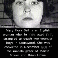 Martin, Memes, and Death: @whataboutsca  Mary Flora Bell is an English  woman who, in 1968, aged 10-11,  strangled to death two younger  boys in Scotswood, She was  convicted in December 1968 of  the manslaughter of Martin  Brown and Brian Howe. Who has post notifications turned on?
