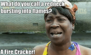 Racist Memes: Whatdo you callaredmeck  burstingintotiameSi  A Fire Cracker! Racist Memes
