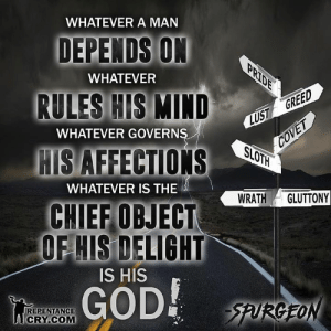 Memes, Repentance, and 🤖: WHATEVER A MAN  DEPENDS ON  RULES HIS  IS AFFECTIONS SO  WHATEVER  DGE  WHATEVER GOVERNS  HATEVERIS THEWRATH GLUTTONY  CHIEF OBJECT  OFHIS DELIGHT  IS HIS  REPENTANCE  CRY.COM #christianmemes