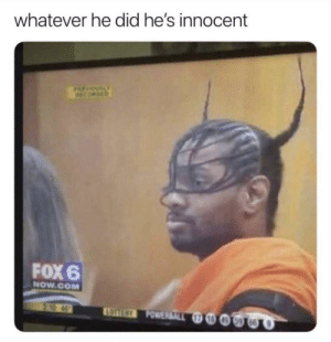 Unless he's being charged with having a bad haircut: whatever he did he's innocent  rvoUSLY  ECORDED  FOX 6  NOW.COM  3-10 5  LOTTERY POWERBALL 17 18 49  66 Unless he's being charged with having a bad haircut