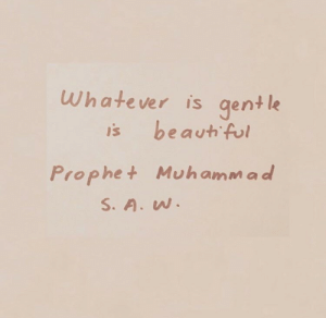 Gent: Whatever is gent le  is beauth ful  Prophet Muhamma d