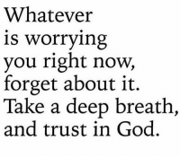 Stop worrying about things you can't change! realtalkkim: Whatever  is worrying  you right now,  forget about it.  Take a deep breath,  and trust in God. Stop worrying about things you can't change! realtalkkim