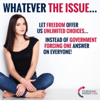 Memes, Freedom, and Government: WHATEVER THE ISSUE  LET FREEDOM OFFER  US UNLIMITED CHOICES  INSTEAD OF GOVERNMENT  FORCING ONE ANSWER  ON EVERYONE!  TURNING  POINT USA EXACTLY! 🇺🇸🇺🇸🇺🇸