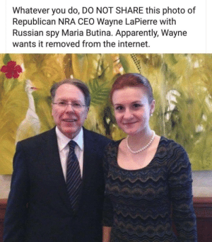 me_irl: Whatever you do, DO NOT SHARE this photo of  Republican NRA CEO Wayne LaPierre with  Russian spy Maria Butina. Apparently, Wayne  wants it removed from the internet. me_irl