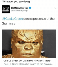 """This nigga a clown 💀💀💀💀: Whatever you say dawg  h HotNew HipHop  @HotNew HipHop  HOTNEWHipHO  aceeLoGreen denies presence at the  Grammys  Cee-Lo Green On Grammys: """"I Wasn't There""""  Cee-Lo Green claims he wasn't at the Gramm... This nigga a clown 💀💀💀💀"""