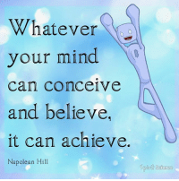 Memes, Powerful, and Mind: Whatever  your mind  can conceive  and believe  it can achieve.  Napolean Hill You are infinitely powerful!