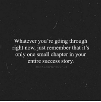 @Regrann from @thinkgrowprosper - Write the next page... - regrann: Whatever you're going through  right now, just remember that it's  only one small chapter in your  entire success story.  TH IN KG ROW PROSPER @Regrann from @thinkgrowprosper - Write the next page... - regrann