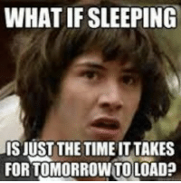 PLOT TWIST. meme funny memes tvshow movies games haha laughs instagram gaming: WHATIF SLEEPING  IS JUST THE TIME ITTAKES  FOR TOMORROW TOLOAD PLOT TWIST. meme funny memes tvshow movies games haha laughs instagram gaming