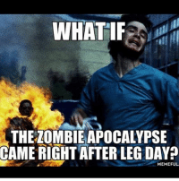 My worst nightmare 😂: WHATIF  THE LOMBIE APOCALYPSE  CAME RIGHT AFTER LEG DAY  MEMEFUL. My worst nightmare 😂