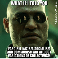 Memes, Communism, and Collectivism: WHATIFITOLDYOU  FASCISM, NAZISM, SOCIALISNM  AND COMMUNISM ARE ALL JUST  VARIATIONS OF COLLECTIVISM Collectivism Is Truly EVIL! #CollectivismKills