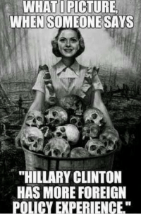 """Hillary Clinton, Memes, and News: WHATIPICTURE  WHEN SOMEONE SAYS  """"HILLARY CLINTON  HAS MORE FOREIGN  POLICY EXPERIENCE"""" BREAKING: Wikileaks just released Part 6 of the Podesta emails along with other Hillary Clinton emails. Here's what you need to know: http://www.mintpressnews.com/another-2000-podesta-emails-released-part-6-wikileaks-data-dump/221397 Join us: Mint Press News (y)"""
