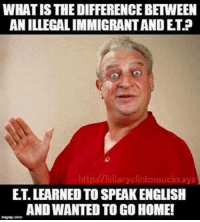 Funny Conservative Memes: WHATISTHEDIFFERENCEBETWEEN  ANILLEGALIMMIGRANTANDET?  ET LEARNED TO SPEAKENGLISH  AND WANTED TO GO HOME!