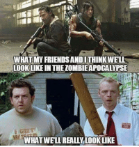Friends, Memes, and Marines: WHATMY FRIENDS AND!THINK WELL  LOOK LIKE IN THE ZOMBIE APOCALYPSE  WHAT WELL REALLY LOOKLIKE UncleSamsMisguidedChildren USMCNation hillaryforprison MERICA USMC SemperFi Grunt IGTactical MARINES Veteran USA Grunts INFIDEL OUTLAW WARFIGHTER Rebel Combat Tactical SemperFidelis Liberty Freedom NRA Revolution DontTreadOnMe MolonLabe 2A USMarines LEATHERNECK DevilDOG 3Percenter