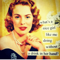 Fill me up bitch 🍷🍷🍷 goodgirlwithbadthoughts💅🏽: what's a  nice girl  like me  doing  without  a drink in her hand? Fill me up bitch 🍷🍷🍷 goodgirlwithbadthoughts💅🏽