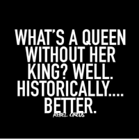 just saying..... tacos food relatable rebel rebelcircus quotes lol f4f funny humor memes rebelcircusquotes fam: WHAT'S A QUEEN  WITHOUT HER  KING? WELL  BETTER just saying..... tacos food relatable rebel rebelcircus quotes lol f4f funny humor memes rebelcircusquotes fam