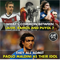 Memes, Common, and 🤖: WHAT'S COMMON BETWEEN  LAHM RAMOS AND PUYOL  IM,  ORGANİZATION  THEY ALL ADMIT  PAOLO MALDINI AS THEIR IDOL 🙏 Maldini 🧱