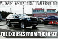 Memes, True, and Camaro: WHATS FASTER THAN AJEEP SRT8  THE EXCUSES FROMTHE LOSER True. Moparmemes mopar dodge dodgecharger dodgechallenger charger challenger hellcat rt srt srt8 jeep chrysler 300c viper scatpack carguys cargirls hemi chevy ford camaro moparornocar demon demonsrt moparworldwide