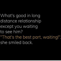 "Memes, Best, and Good: What's good in long  distance relationship  except you waiting  to see him?  That's the best part, waiting!""  she smiled back Via admin- @__chintu____ @__shelu____"