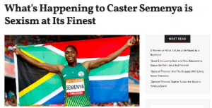 Bad, Bodies , and Game of Thrones: What's Happening to Caster Semenya is  Sexism at Its Finest  MOST READ  5 Women on What It's Like to Be Raped by a  Boyfriend  Good Girls: Loving Beth and Rio's Relationship  Makes Me Feel Like a Bad Feminist  Game of Thrones' And The Struggle With Liking  Sexist Television  Game of Thrones Sophie Turner: Jon Snow is  Totally a Sexist  SEMENYA  LONGINES femestella: Olympic runner Caster Semenya is being attacked. The International Association of Athletics Federation (IAAF) recently passed a rule stating that female runners whose bodies naturally produce high levels of testosterone would have to take medication to suppress those levels. The decision is a direct dig at Semenya, who spent nearly a year fighting the decision. But now the ruling has officially been upheld by the Court Arbitration for Sport and the fight is over. Continue reading it here