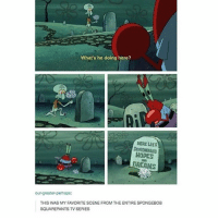 Memes, 🤖, and Here Here: What's he doing here?  HERE LIES  HODES  DREAMS  our-greater perhaps:  THIS WAS MY FAVORITESCENE FROM THE ENTRE SPONGEBOB  SQUAREPANTS TV SERIES spongebob is iconic