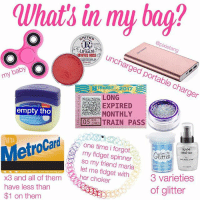 Memes, Tbh, and Time: Whats in my bag?  @pixietang  LIP BALM  LIP BALM  uncharged portable charger  MINTED ROSEe  baby  KTRANSIT 2017  LONG  EXPIRED  MONTHLY  empty tho  PASS  BUS  105%NES|TRAIN  VITA  one time i forgot  my fidget spinner  so my friend maria  let me fidget with  NYX  x3 and all ochoker  have less than  3 varieties  of glitter  $1 on them not that anyone ASKED me!! also tbh i haven't seen my spinner in like a week and i'm concerned. i've had her since like may :(( this is the longest i've been without her