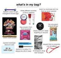 memes have basically just become youtube tag challenges and this isnt even funny but was soothing to make: what's in my bag?  @trailertrashgoddess edition  three different varieties  of fancy vaseline  book my roommate lent me  that ive never opened  barbell i meant to get  changed 6 months ago  the only good  kind of clif bar  free condom from  frosh (expired)  QUE  empty lush pot i keep  forgetting to recycle  Mo  CANADA  urex  BAR  stolen event posteir  expired employee  discount card  lanyard from a university  i do not attend  RBAN  OUTE TSERS lipstickin a colour I'nm  Te Ta^RSalways too shy to wear  10 shoppers drug  mart receipts memes have basically just become youtube tag challenges and this isnt even funny but was soothing to make