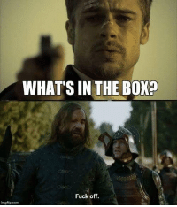 Chill, Memes, and No Chill: WHAT'S IN THE BOX?  Fuck off.  mgflip.com The Hound has no chill 😂 https://t.co/63smfFyEYM