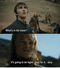 wait for it: What's in the tower?  It's going to be legen. Wait for it... dary