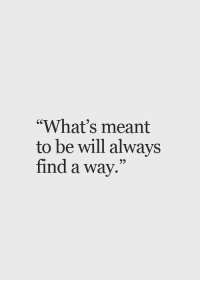 "Will, Whats, and Always: ""What's meant  to be will always  find a way.""  95"