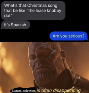 "Now that Thanksgiving is over, bring on the Christmas spirit by 69peterpumpkineater MORE MEMES: What's that Christmas song  that be like ""the lease knobby  dot""  It's Spanish  Are you serious?  Natural selection is often disappenting Now that Thanksgiving is over, bring on the Christmas spirit by 69peterpumpkineater MORE MEMES"