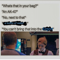 "Be Like, Memes, and Http: Whats that in your bag?  ""An AK-47""  No, next to that""  a bottle of wate  You can't bring that into the Arpo Airport nibbas be like via /r/memes http://bit.ly/2UBfbQS"